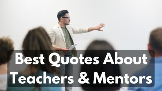 Quotes about teacher and mentors